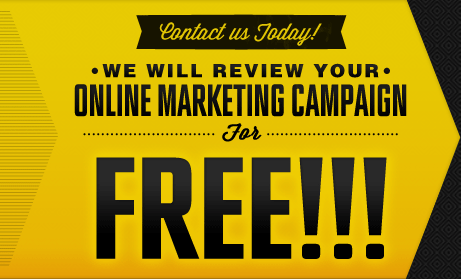 Contact us today and we'l review your online marketing campaign for FREE!